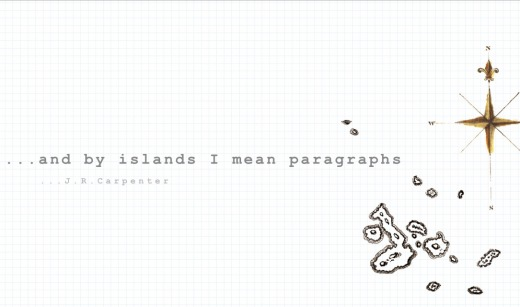 ...and by islands I mean paragraphs || J. R. Carpenter