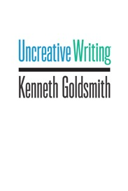 Cover of Uncreative Writing by Kenneth Goldsmith