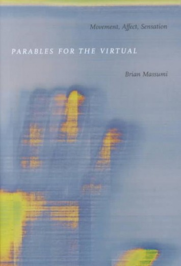 Brian Massumi - Parables of the Virutal: Movement, Affect, Sensation