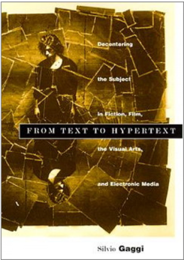 From Text to Hypertext: Decentering the Subject in Fiction, Film, the Visual Arts, and Electronic Media (cover)