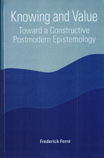 Knowing and Value: Toward a Constructive Postmodern Epistemology