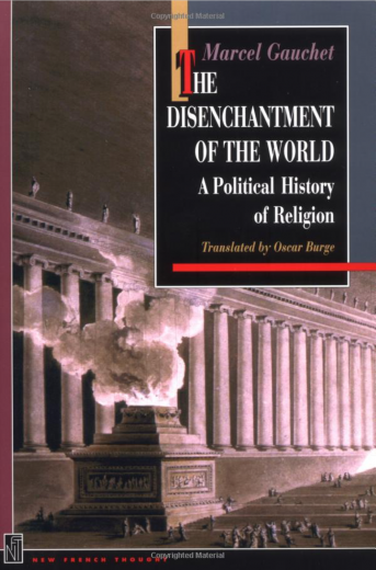 The Disenchantment of the World (Paperback) by Marcel Gauchet, Oscar Burge