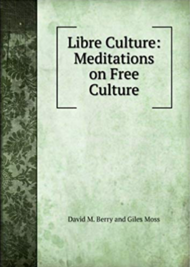 Libre Culture: Meditations on Free Culture Paperback – 1 Jan 1901 by David M. Berry and Giles Moss