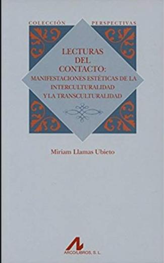 Lecturas del contacto : manifestaciones estéticas de la interculturalidad y la transculturalidad